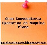 Gran Convocatoria Operarios de Maquina Plana