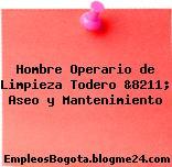 Hombre Operario de Limpieza Todero &8211; Aseo y Mantenimiento