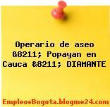 Operario de aseo &8211; Popayan en Cauca &8211; DIAMANTE