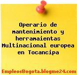 Operario de mantenimiento y herramaientas Multinacional europea en Tocancipa