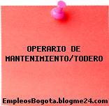 OPERARIO DE MANTENIMIENTO/TODERO