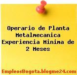 Operario de Planta Metalmecanica Experiencia Minima de 2 Meses