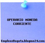 OPERARIO MONEDA CORRIENTE