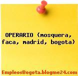 OPERARIO (mosquera, faca, madrid, bogota)