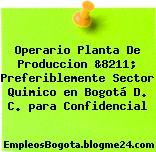 Operario Planta De Produccion &8211; Preferiblemente Sector Quimico en Bogotá D. C. para Confidencial