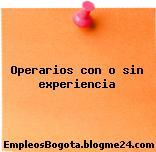 OPERARIOS CON O SIN EXPERIENCIA