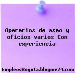 Operarios de aseo y oficios varios Con experiencia