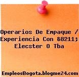 Operarios De Empaque / Experiencia Con &8211; Elecster O Tba
