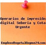 Operarios de impresión digital Seberia y Cota Urgente