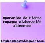Operarios de Planta Empaque elaboración alimentos