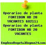 Operarios de planta FONTIBON HB 20 VACANTES &8211; Operarios de planta FONTIBON HB 20 VACANTES