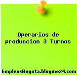 Operarios de produccion 3 Turnos