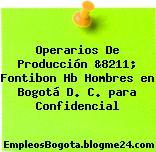 Operarios De Producción &8211; Fontibon Hb Hombres en Bogotá D. C. para Confidencial