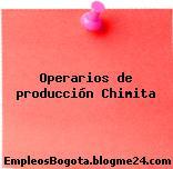 Operarios de producción Chimita