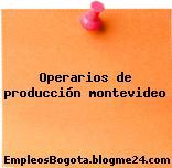 Operarios de producción montevideo
