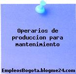 Operarios de produccion para mantenimiento