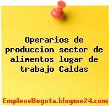Operarios de produccion sector de alimentos lugar de trabajo Caldas