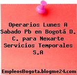 Operarios Lunes A Sabado Pb en Bogotá D. C. para Nexarte Servicios Temporales S.A