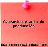 Operarios planta de producción