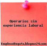 Operarios sin experiencia laboral
