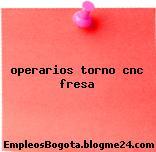 operarios torno cnc fresa