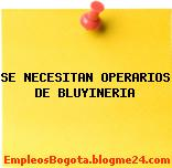 SE NECESITAN OPERARIOS DE BLUYINERIA