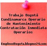 Trabajo Bogotá Cundinamarca Operario de Mantenimiento Contratación Inmediata Operarios