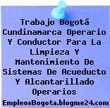 Trabajo Bogotá Cundinamarca Operario Y Conductor Para La Limpieza Y Mantenimiento De Sistemas De Acueducto Y Alcantarillado Operarios