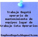 Trabajo Bogotá operario de mantenimiento de equipos lugar de trabajo Cota Operarios