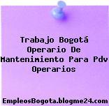 Trabajo Bogotá Operario De Mantenimiento Para Pdv Operarios