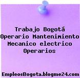 Trabajo Bogotá Operario Mantenimiento Mecanico electrico Operarios