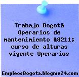 Trabajo Bogotá Operarios de mantenimiento &8211; curso de alturas vigente Operarios