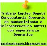 Trabajo Empleo Bogotá Convocatoria Operario de mantenimiento e infraestructura &8211; con experiencia Operarios