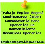 Trabajo Empleo Bogotá Cundinamarca (I936) Convocatoria Para Operarios De Mantenimiento Mecanicos Operarios