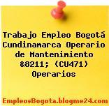 Trabajo Empleo Bogotá Cundinamarca Operario de Mantenimiento &8211; (CU471) Operarios