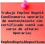 Trabajo Empleo Bogotá Cundinamarca operario de mantenimiento con certificado conté con curso de alturas Operarios