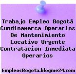 Trabajo Empleo Bogotá Cundinamarca Operarios De Mantenimiento Locativo Urgente Contratacion Inmediata Operarios