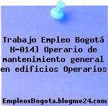Trabajo Empleo Bogotá H-014] Operario de mantenimiento general en edificios Operarios