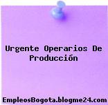 Urgente Operarios De Producción