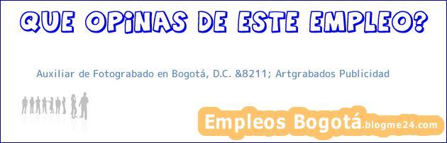 Auxiliar de Fotograbado en Bogotá, D.C. &8211; Artgrabados Publicidad