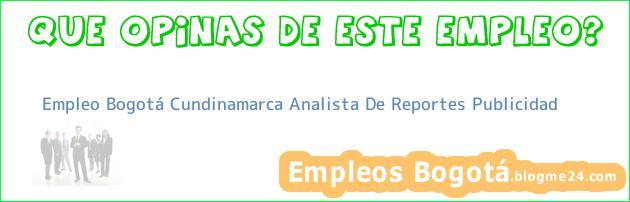 Empleo Bogotá Cundinamarca Analista De Reportes Publicidad