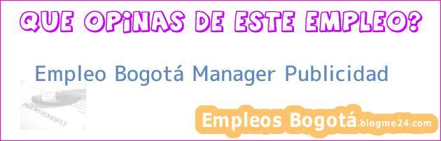 Empleo Bogotá Manager Publicidad