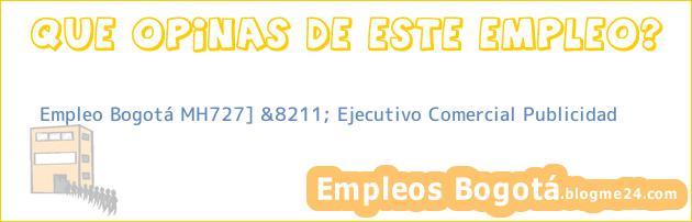Empleo Bogotá MH727] &8211; Ejecutivo Comercial Publicidad
