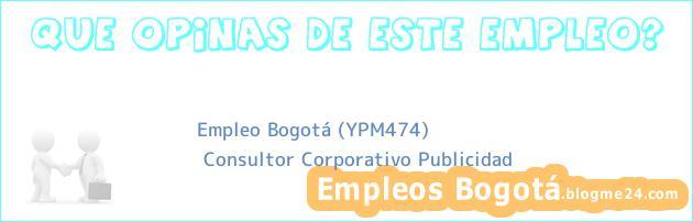 Empleo Bogotá (YPM474) | Consultor Corporativo Publicidad