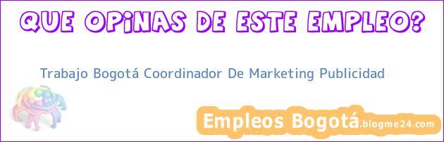 Trabajo Bogotá Coordinador De Marketing Publicidad