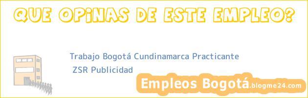 Trabajo Bogotá Cundinamarca Practicante | ZSR Publicidad
