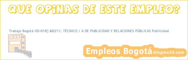 Trabajo Bogotá IID-618] &8211; TÉCNICO / A DE PUBLICIDAD Y RELACIONES PÚBLICAS Publicidad