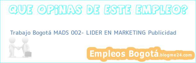 Trabajo Bogotá MADS 002- LIDER EN MARKETING Publicidad