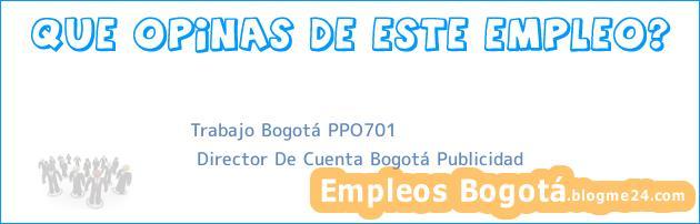 Trabajo Bogotá PPO701 | Director De Cuenta Bogotá Publicidad
