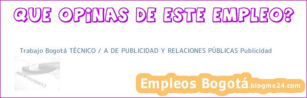 Trabajo Bogotá TÉCNICO / A DE PUBLICIDAD Y RELACIONES PÚBLICAS Publicidad